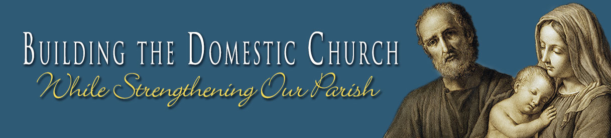 Building the Domestic Church, While Strengthening Our Parishes